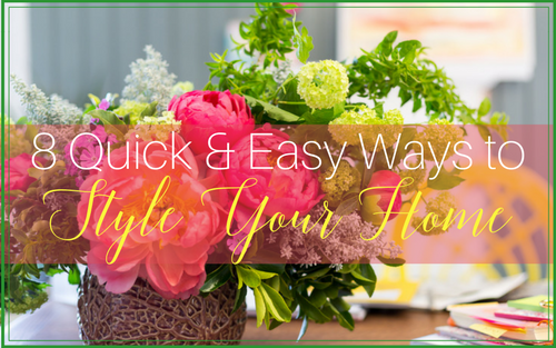 8 Quick & Easy Ways To Style Your Home