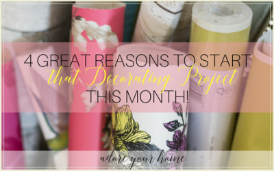 4 Great Reasons To Start THAT Decorating Project This Month!