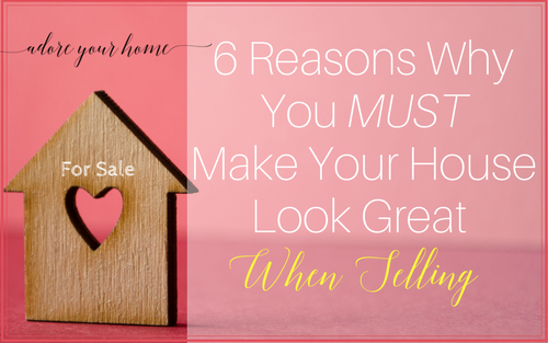 6 Reasons Why You MUST Make Your House Look Great When Selling